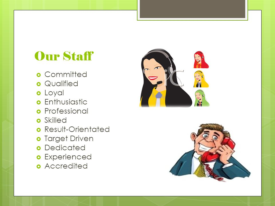 Our Staff Committed Qualified Loyal Enthusiastic Professional Skilled