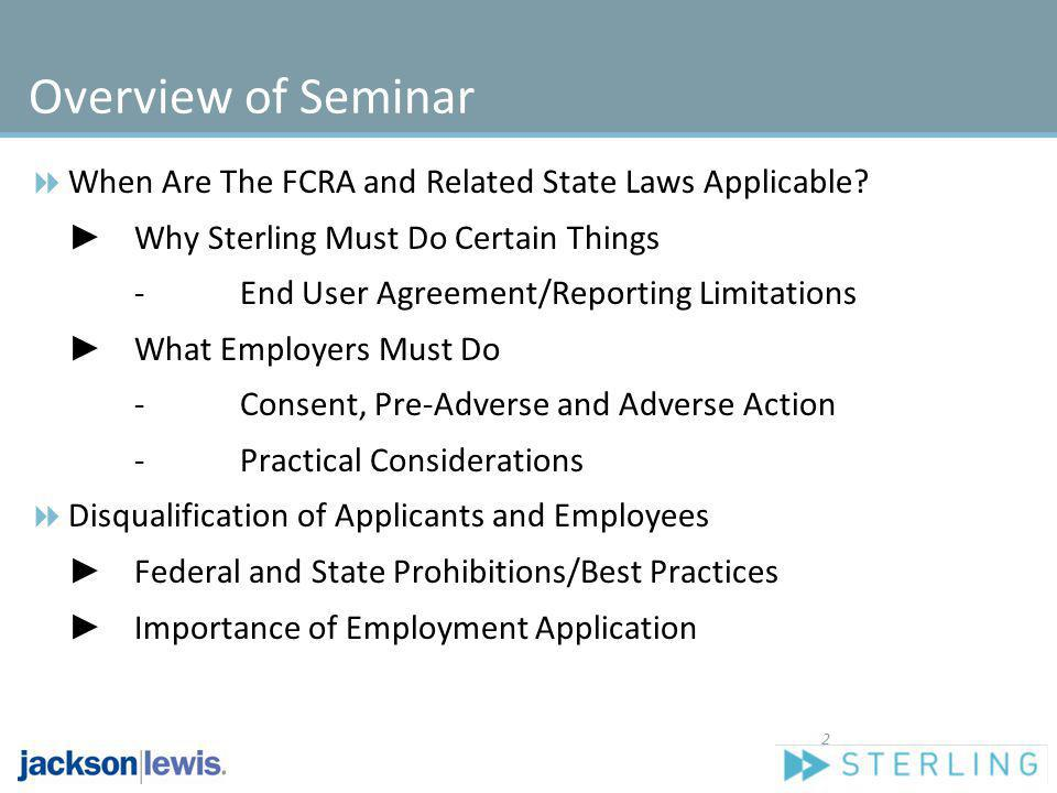 Overview of Seminar When Are The FCRA and Related State Laws Applicable ► Why Sterling Must Do Certain Things.