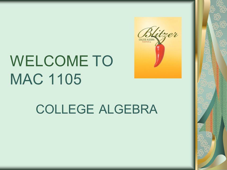 WELCOME TO MAC 1105 COLLEGE ALGEBRA
