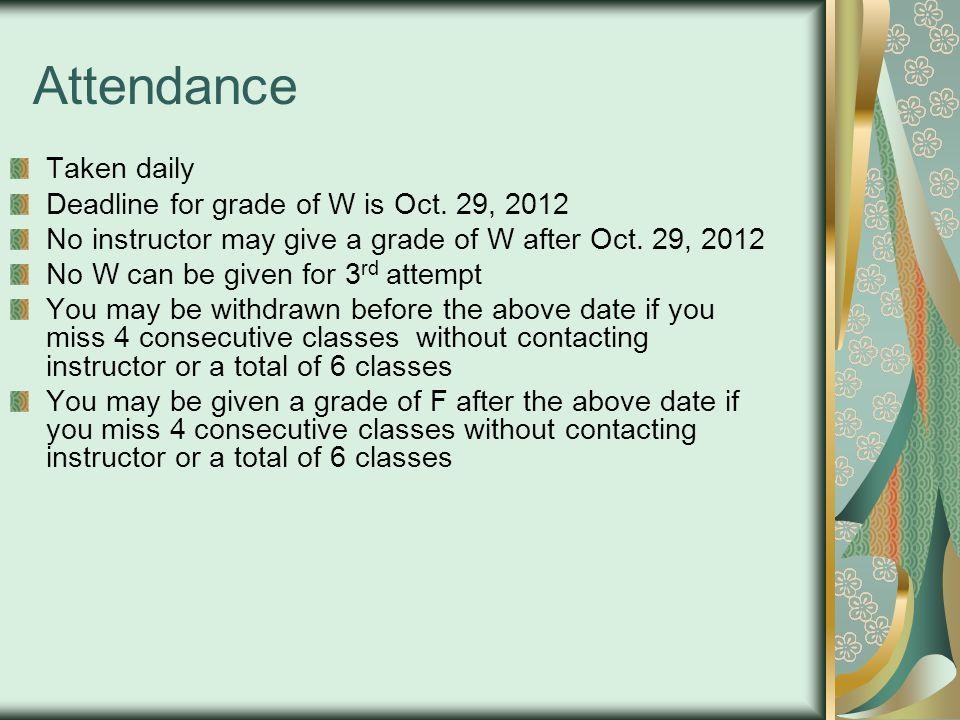 Attendance Taken daily Deadline for grade of W is Oct. 29, 2012