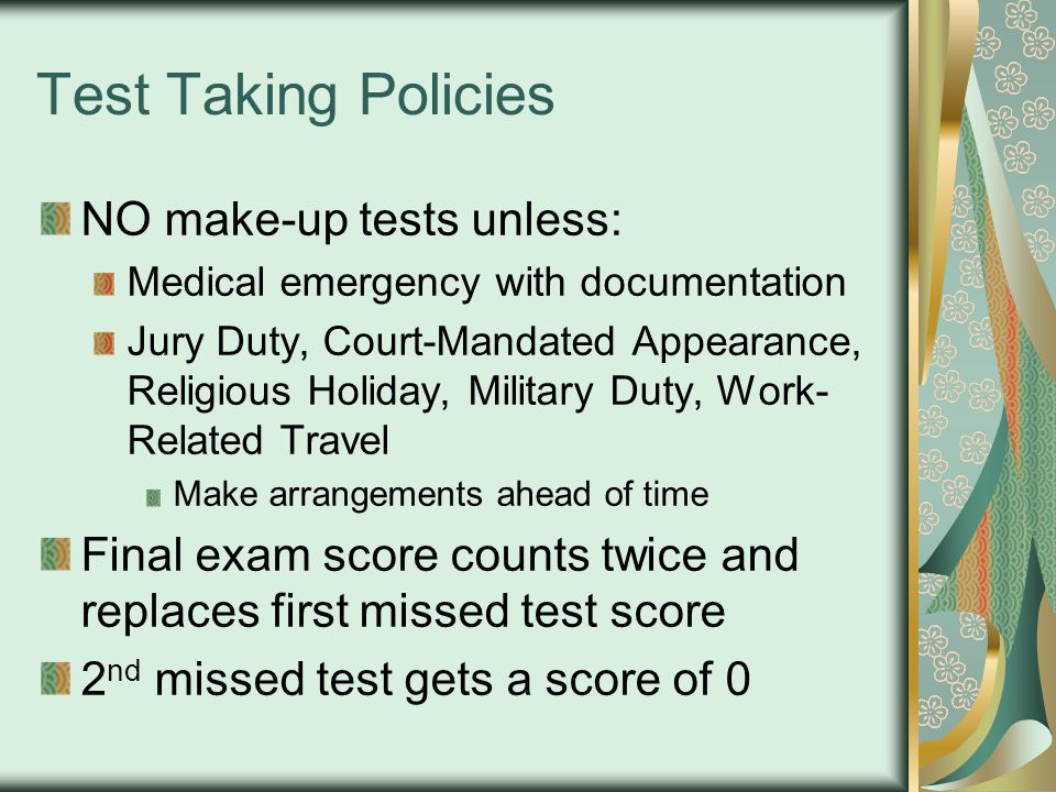 Test Taking Policies NO make-up tests unless: