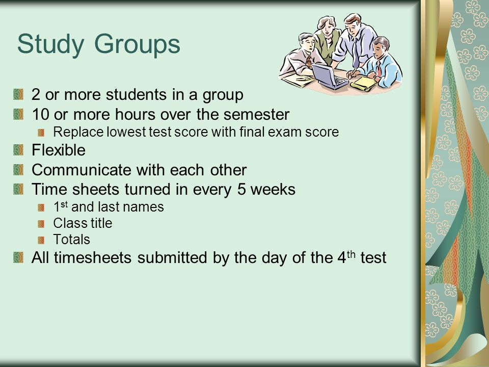 Study Groups 2 or more students in a group