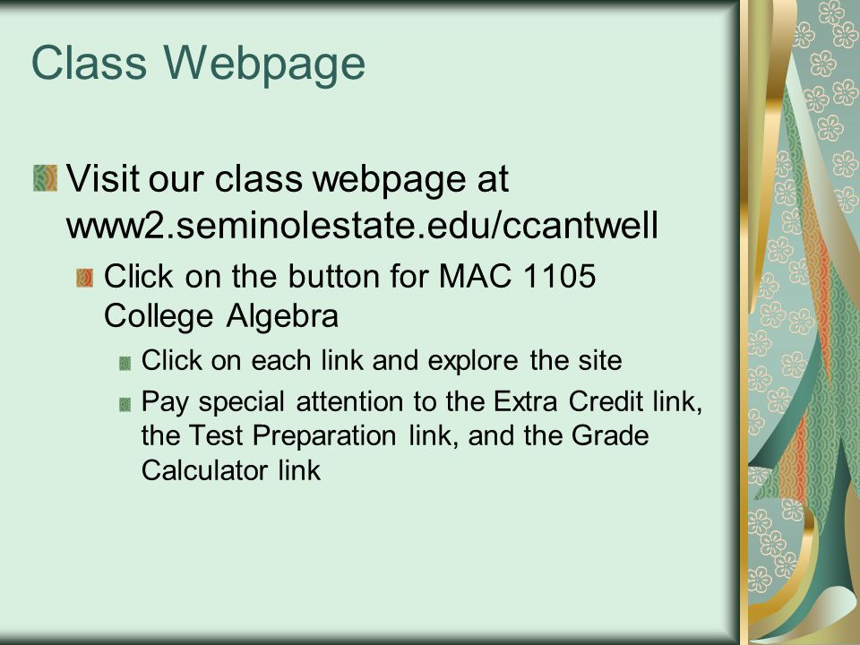 Class Webpage Visit our class webpage at www2.seminolestate.edu/ccantwell. Click on the button for MAC 1105 College Algebra.