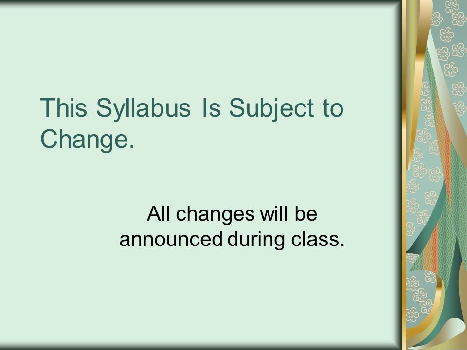 This Syllabus Is Subject to Change.