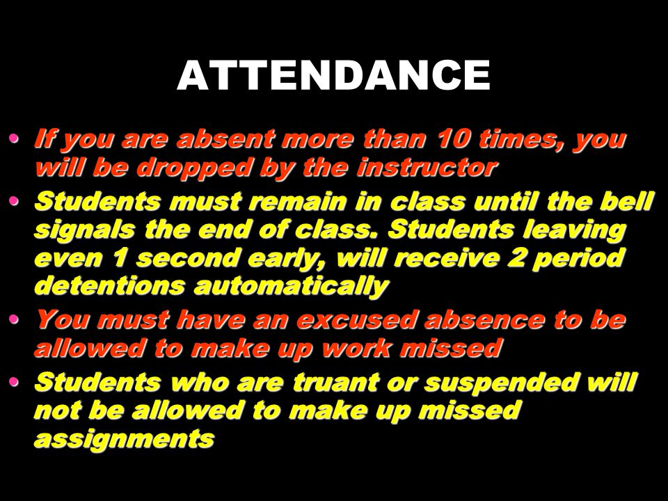 ATTENDANCE If you are absent more than 10 times, you will be dropped by the instructor.