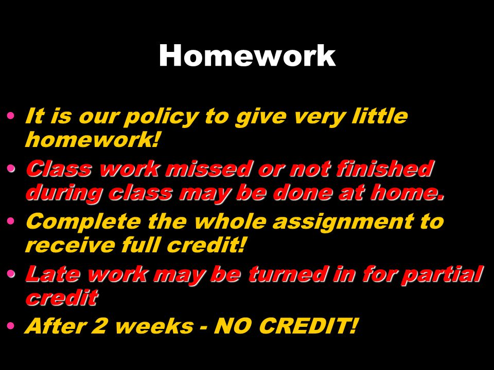 Homework It is our policy to give very little homework!