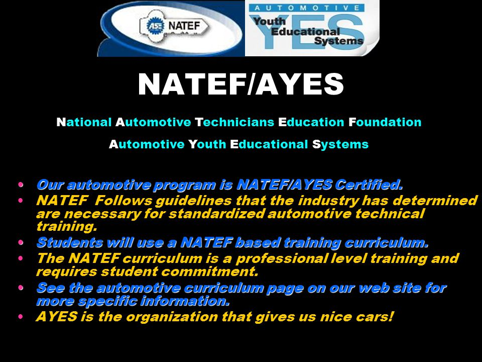 NATEF/AYES Our automotive program is NATEF/AYES Certified.