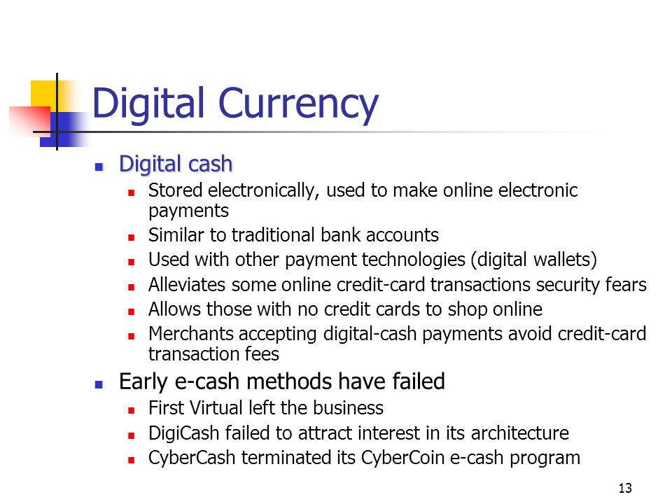Digital Currency Digital cash Early e-cash methods have failed