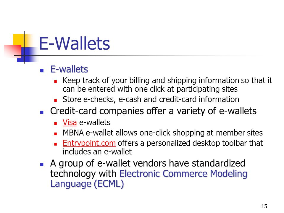 E-Wallets E-wallets Credit-card companies offer a variety of e-wallets