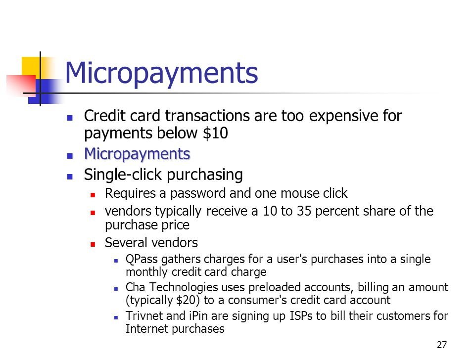 Micropayments Credit card transactions are too expensive for payments below $10. Micropayments. Single-click purchasing.