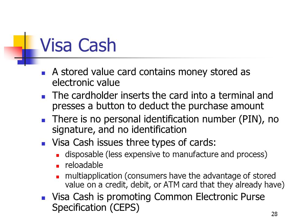 Visa Cash A stored value card contains money stored as electronic value.