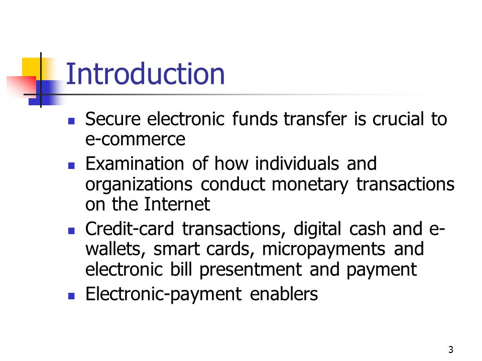 Introduction Secure electronic funds transfer is crucial to e-commerce