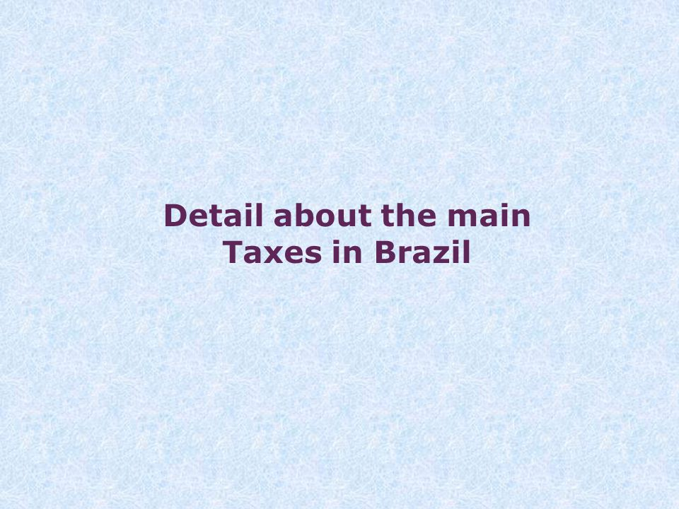 Detail about the main Taxes in Brazil