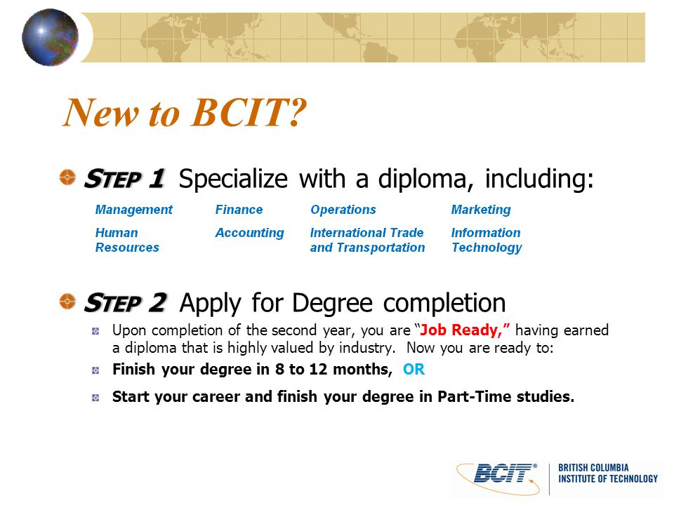 New to BCIT Step 1 Specialize with a diploma, including: