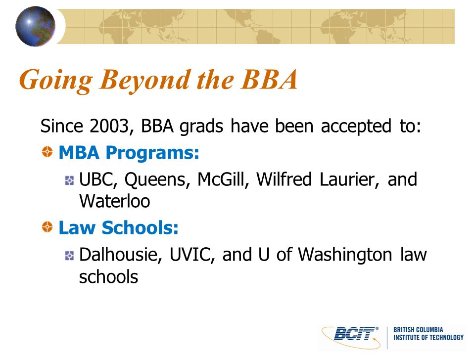 Going Beyond the BBA Since 2003, BBA grads have been accepted to: