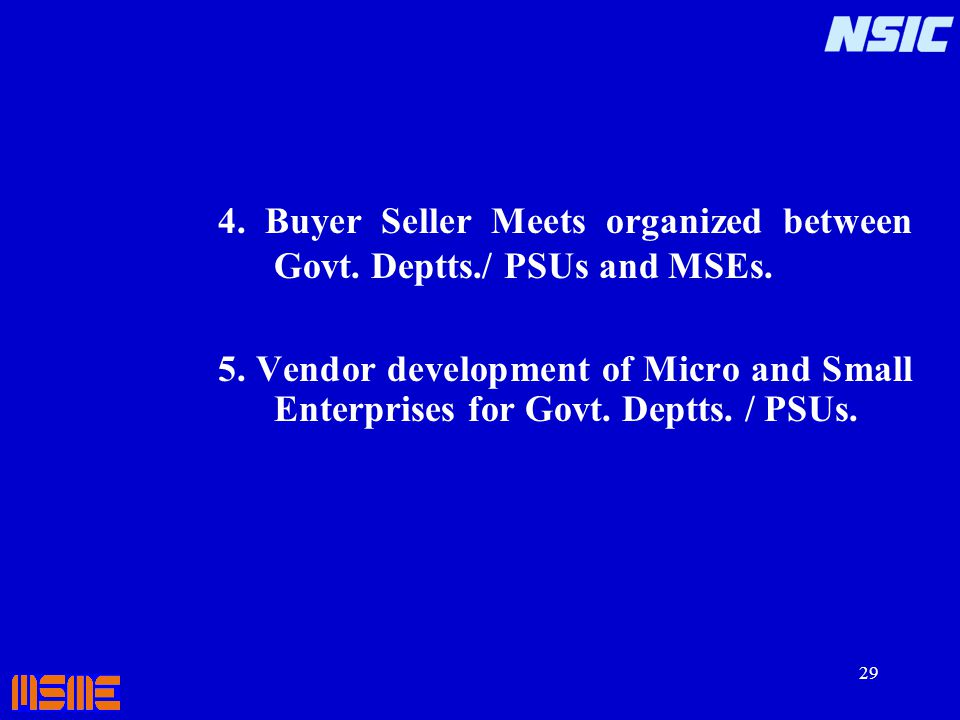 4. Buyer Seller Meets organized between Govt. Deptts./ PSUs and MSEs.
