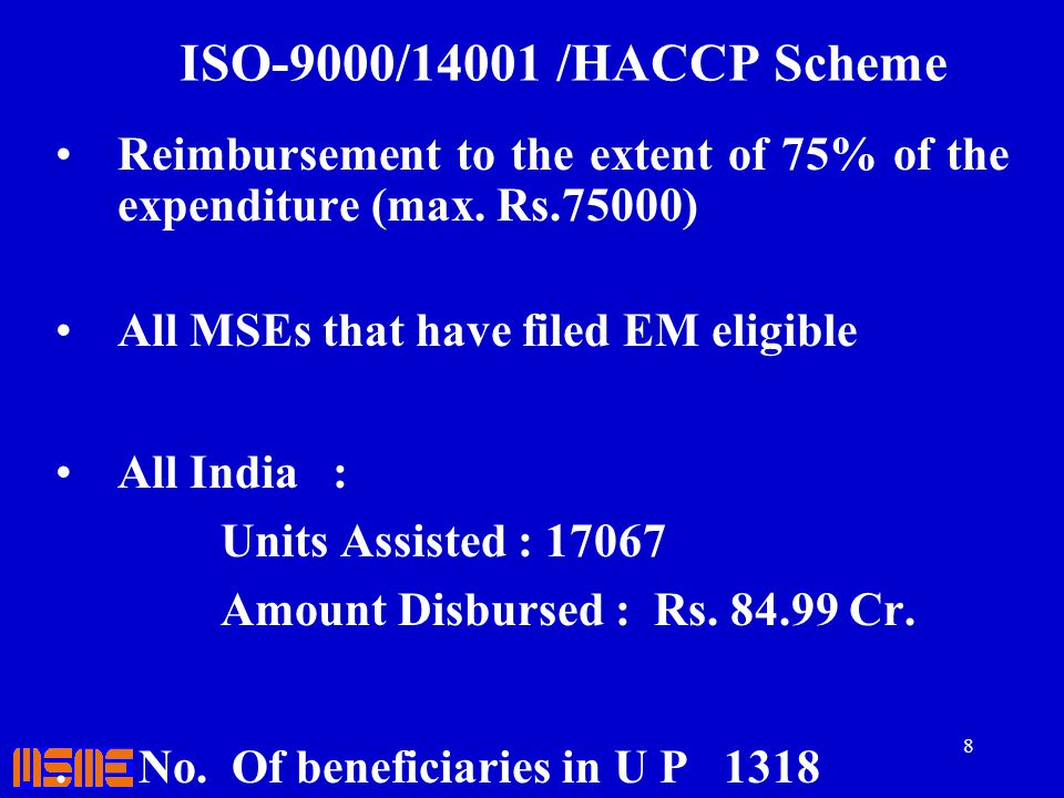 ISO-9000/14001 /HACCP Scheme Reimbursement to the extent of 75% of the expenditure (max. Rs.75000) All MSEs that have filed EM eligible.