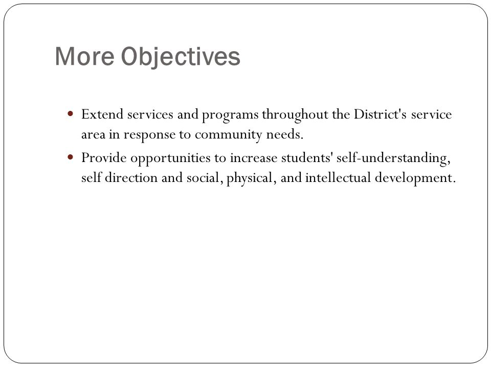 More Objectives Extend services and programs throughout the District s service area in response to community needs.