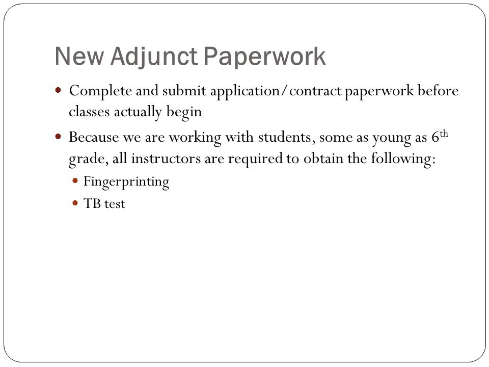 New Adjunct Paperwork Complete and submit application/contract paperwork before classes actually begin.