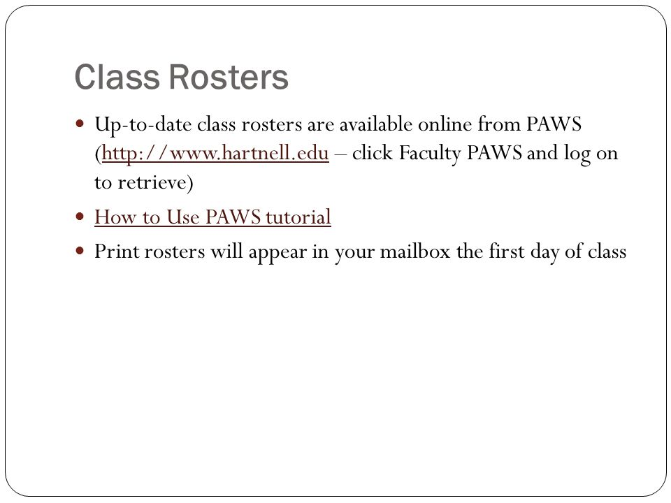 Class Rosters Up-to-date class rosters are available online from PAWS (http://www.hartnell.edu – click Faculty PAWS and log on to retrieve)