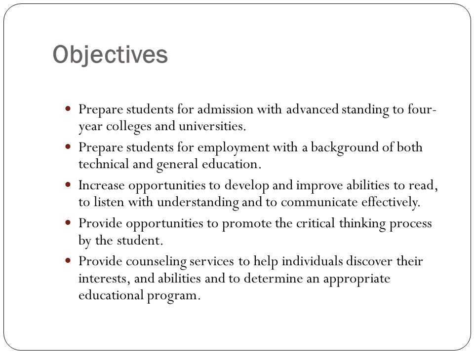 Objectives Prepare students for admission with advanced standing to four- year colleges and universities.