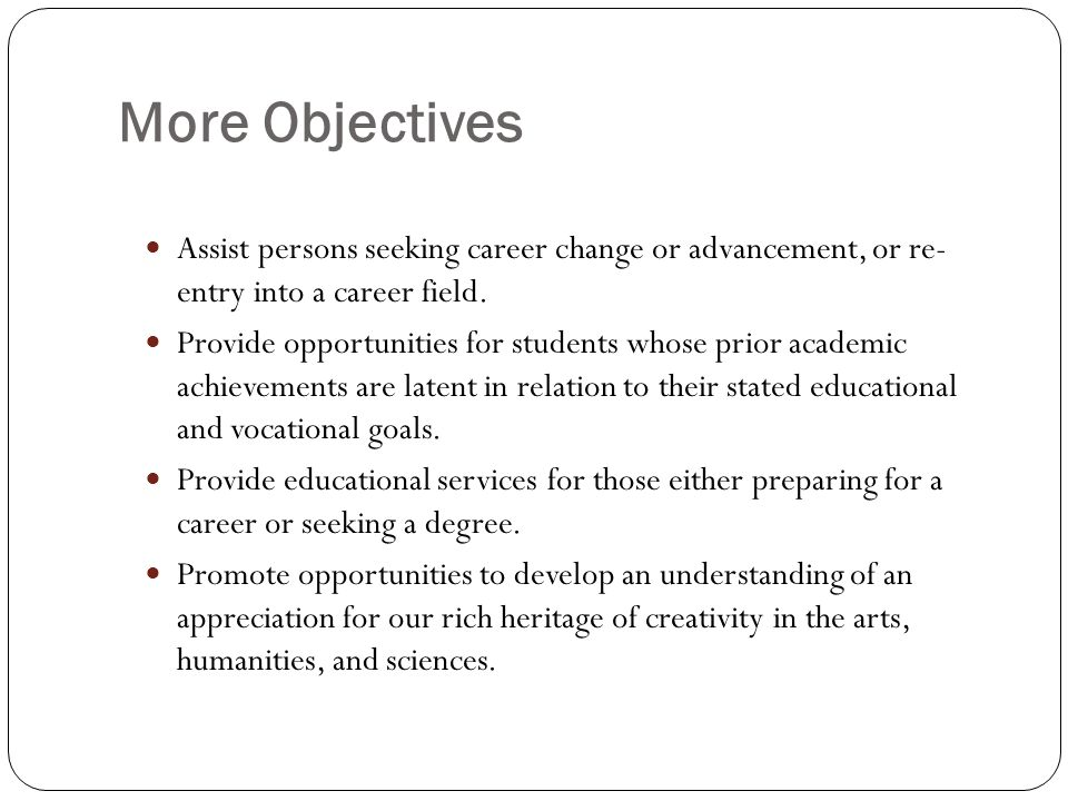 More Objectives Assist persons seeking career change or advancement, or re- entry into a career field.