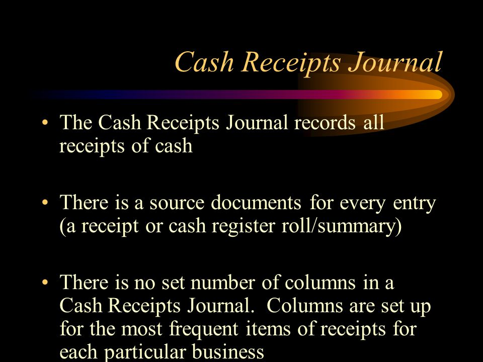 Cash Receipts Journal The Cash Receipts Journal records all receipts of cash.
