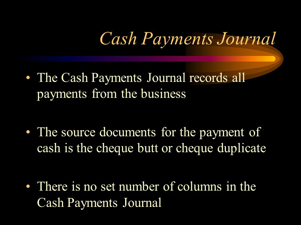 Cash Payments Journal The Cash Payments Journal records all payments from the business.