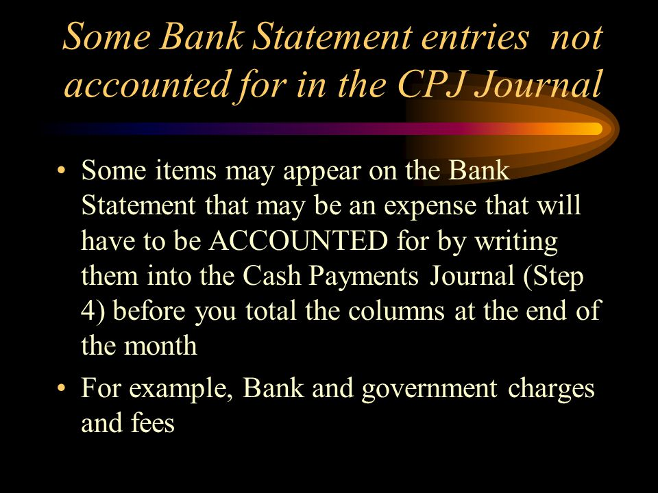 Some Bank Statement entries not accounted for in the CPJ Journal