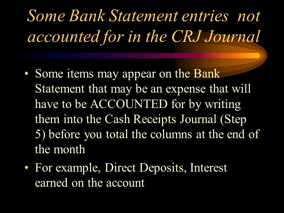 Some Bank Statement entries not accounted for in the CRJ Journal