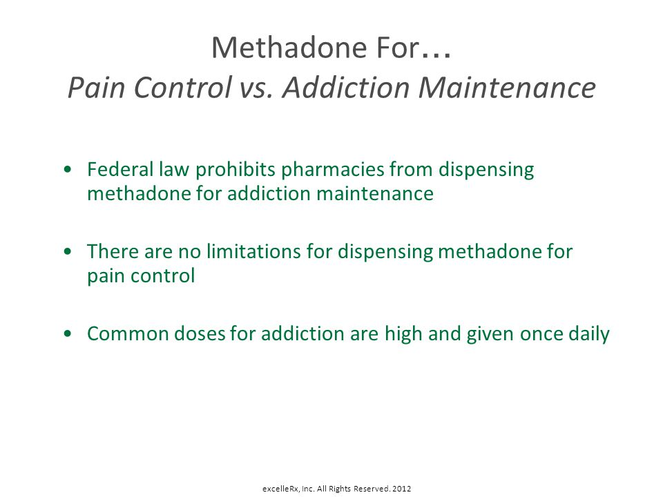 Methadone For… Pain Control vs. Addiction Maintenance