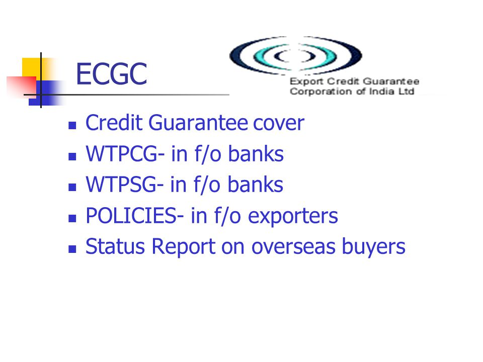 ECGC Credit Guarantee cover WTPCG- in f/o banks WTPSG- in f/o banks