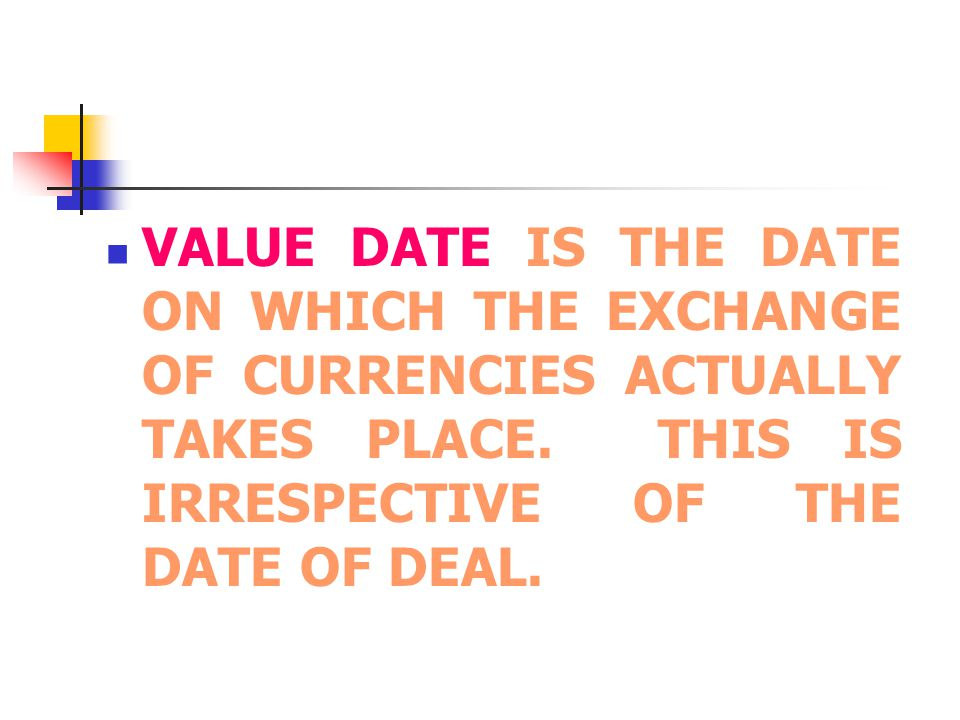 VALUE DATE IS THE DATE ON WHICH THE EXCHANGE OF CURRENCIES ACTUALLY TAKES PLACE.