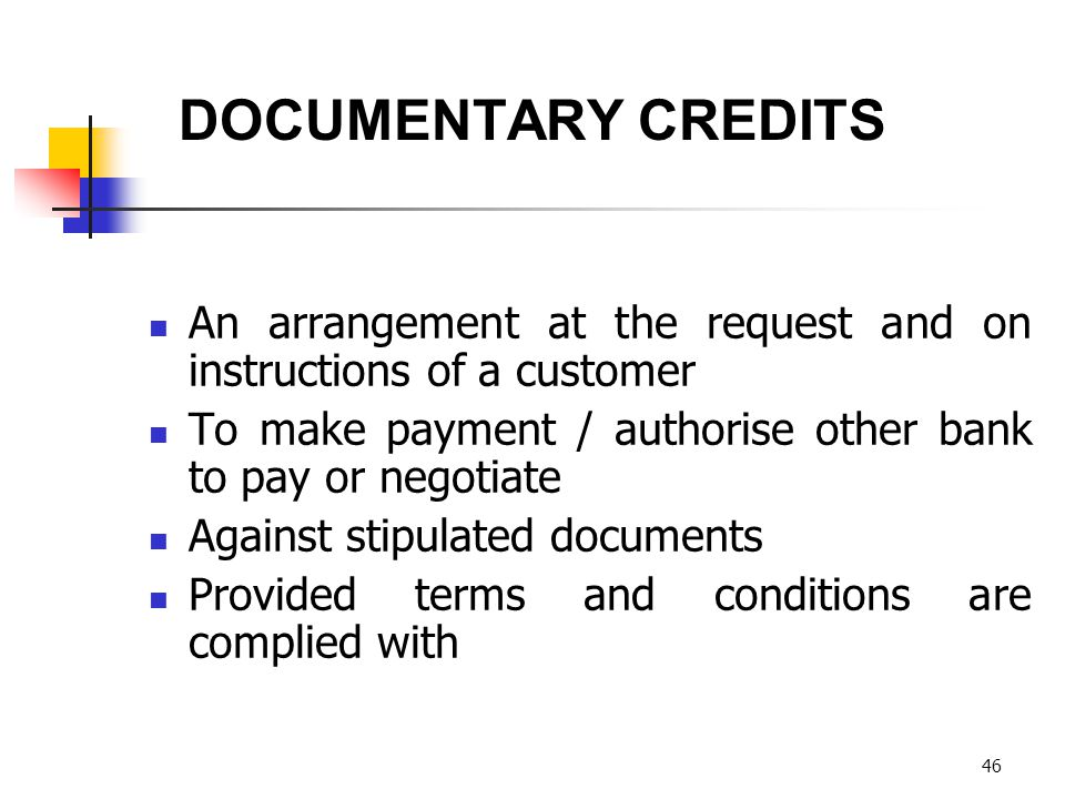 DOCUMENTARY CREDITS An arrangement at the request and on instructions of a customer. To make payment / authorise other bank to pay or negotiate.