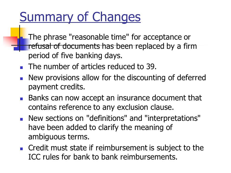 Summary of Changes The phrase reasonable time for acceptance or refusal of documents has been replaced by a firm period of five banking days.