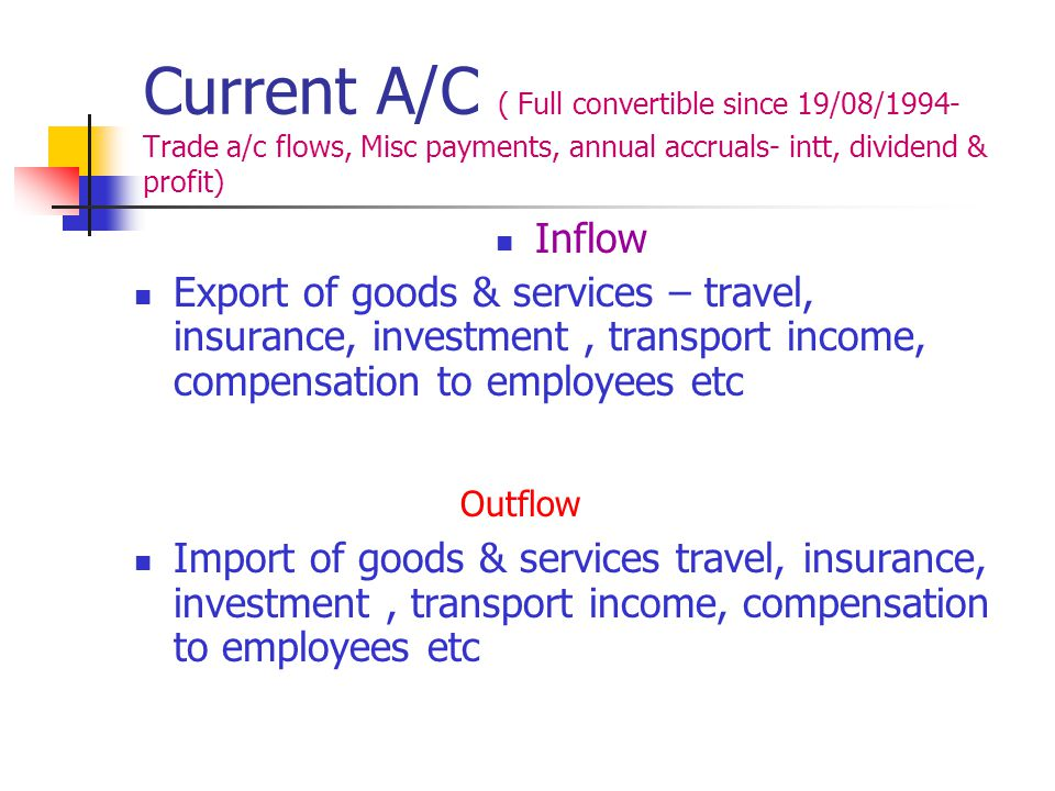 Current A/C ( Full convertible since 19/08/1994- Trade a/c flows, Misc payments, annual accruals- intt, dividend & profit)