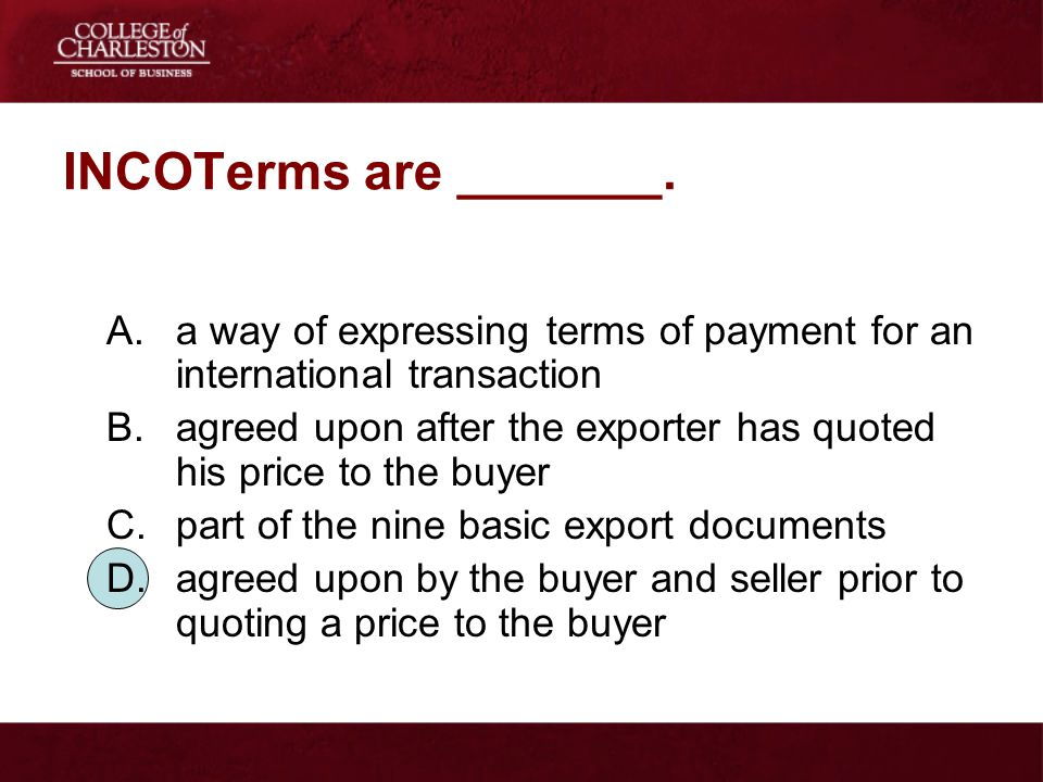 INCOTerms are _______. a way of expressing terms of payment for an international transaction.