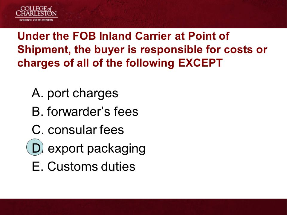 A. port charges B. forwarder's fees C. consular fees