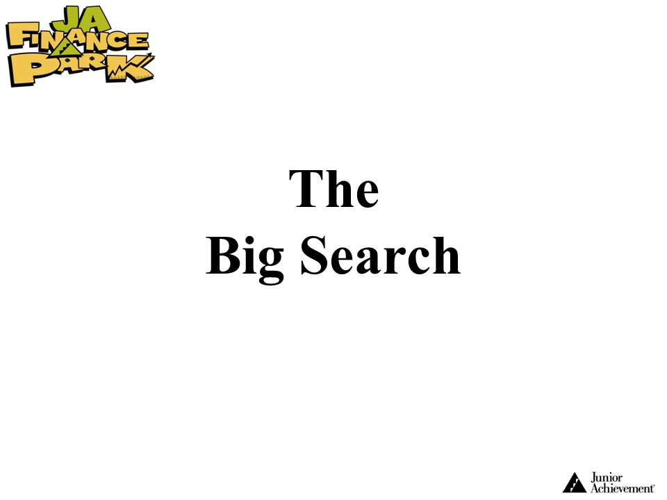 The Big Search The next time period of the JA Finance Park visit is The Big Search.