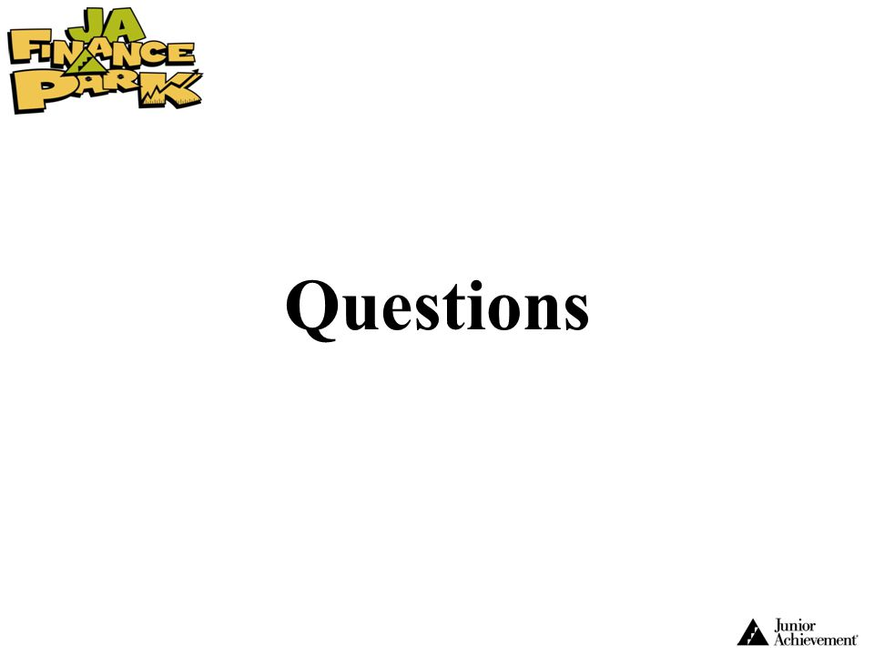Questions Note to JA Staff: Allow time for questions.