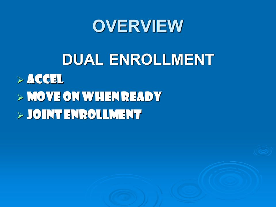 OVERVIEW DUAL ENROLLMENT Accel Move On When Ready Joint Enrollment