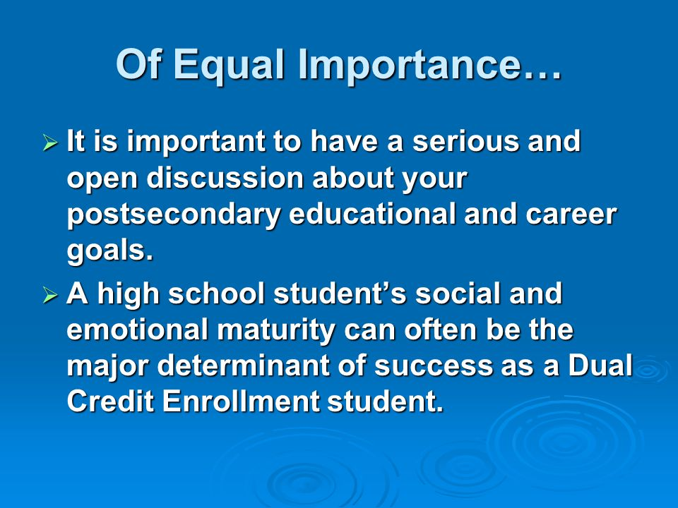 Of Equal Importance… It is important to have a serious and open discussion about your postsecondary educational and career goals.