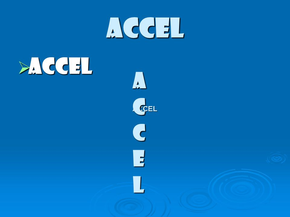 ACCEL ACCEL ACCE L ACCEL
