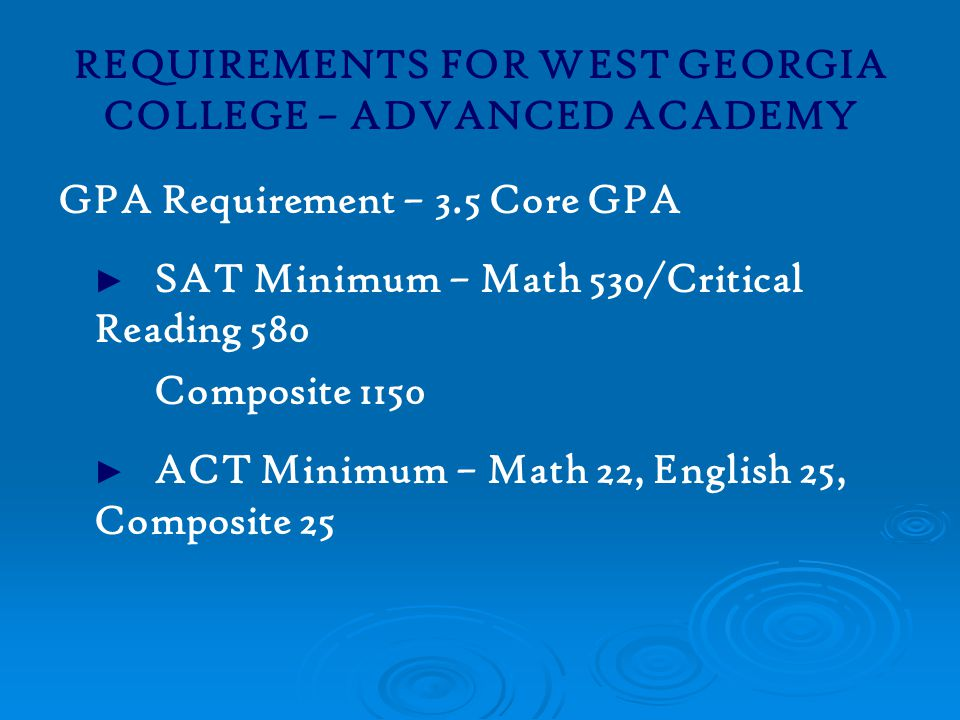 REQUIREMENTS FOR WEST GEORGIA COLLEGE – ADVANCED ACADEMY