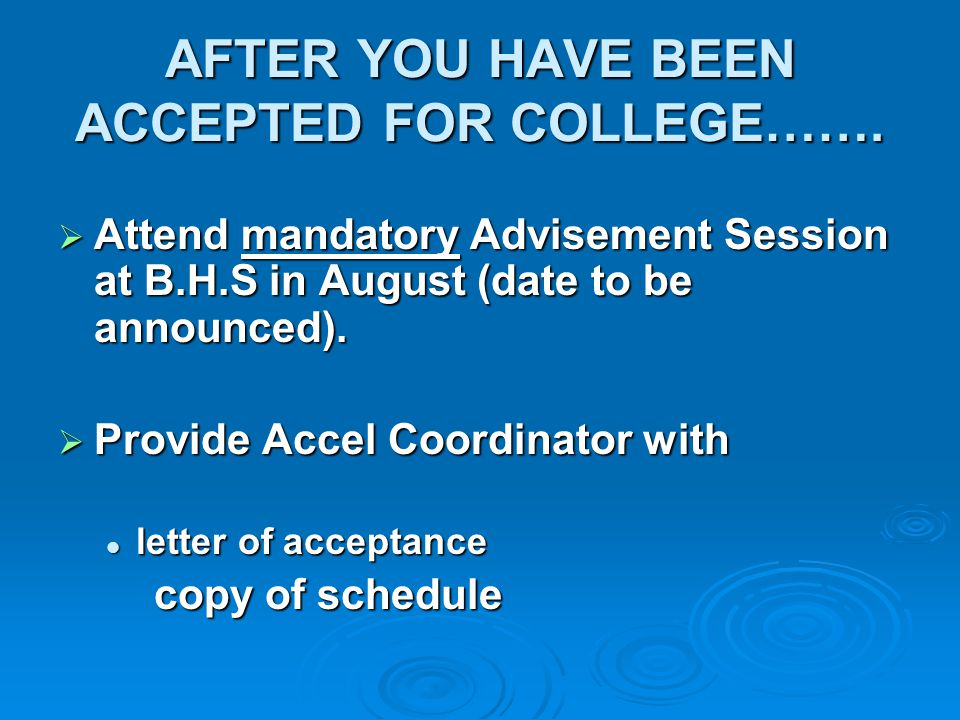 AFTER YOU HAVE BEEN ACCEPTED FOR COLLEGE…….
