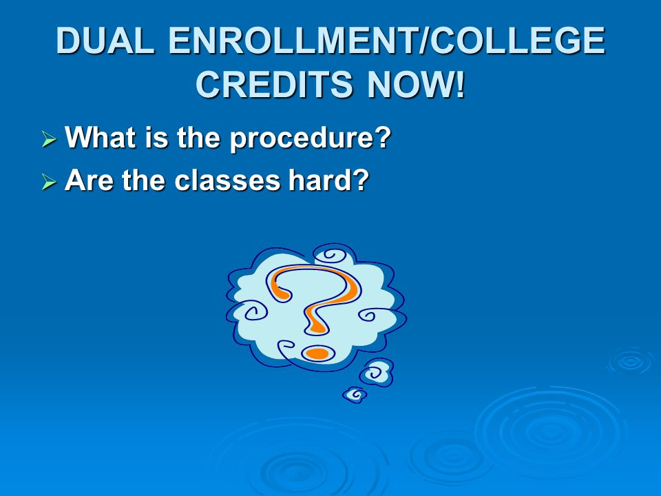 DUAL ENROLLMENT/COLLEGE CREDITS NOW!