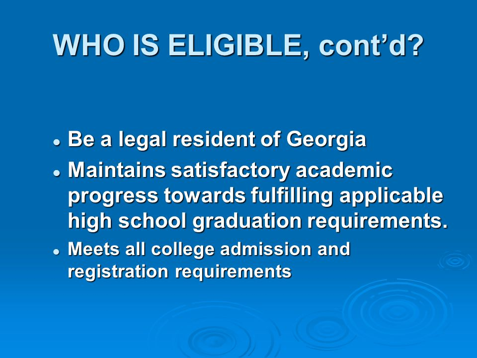 WHO IS ELIGIBLE, cont'd Be a legal resident of Georgia