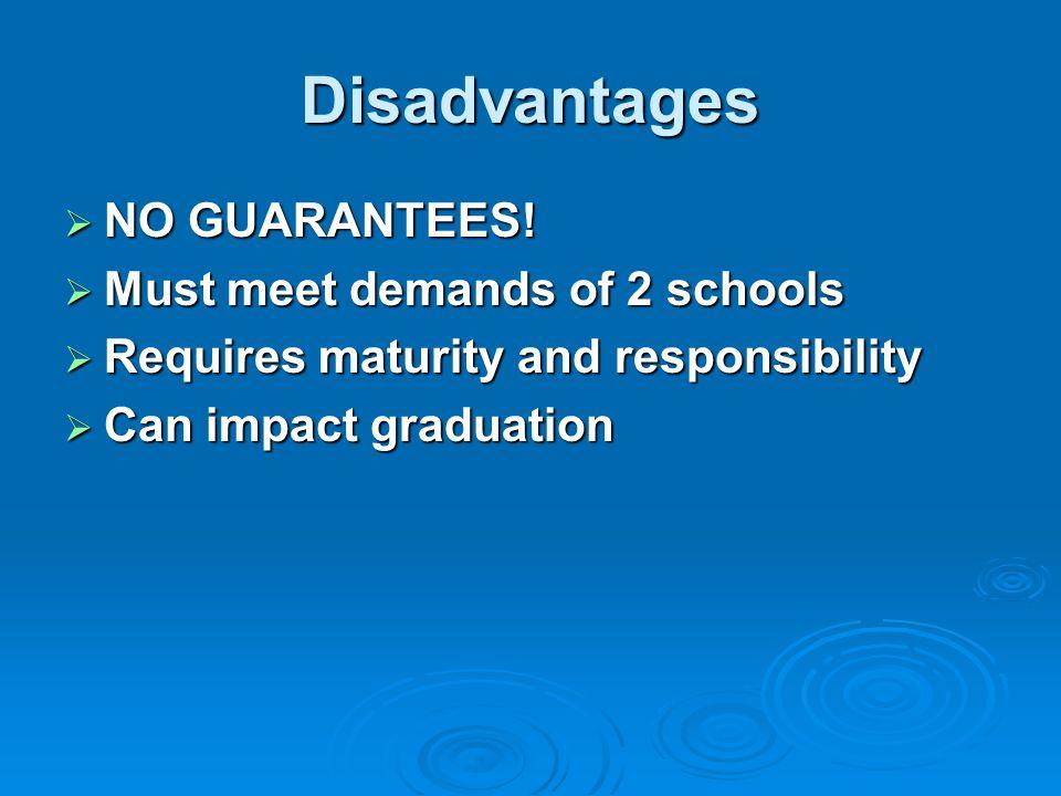 Disadvantages NO GUARANTEES! Must meet demands of 2 schools