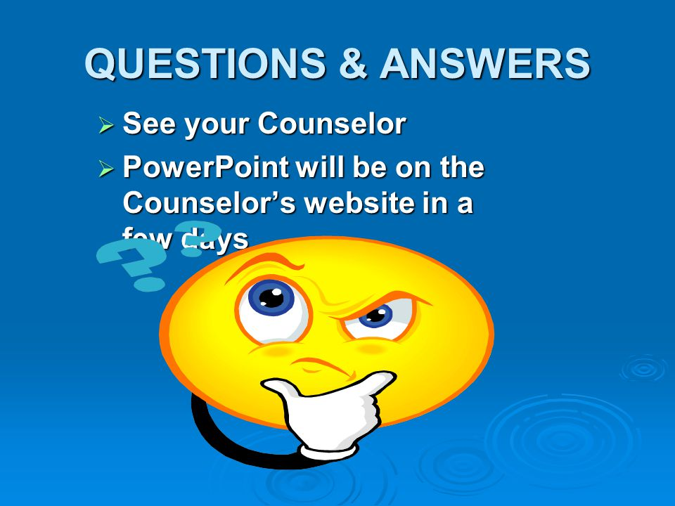 QUESTIONS & ANSWERS See your Counselor