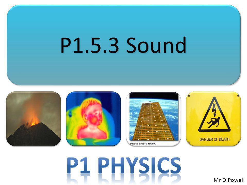 P1.5.3 Sound P1 Physics Mr D Powell